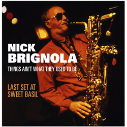 Nick Brignola: Things Ain't What They Used To Be: Last Set at Sweet Basil